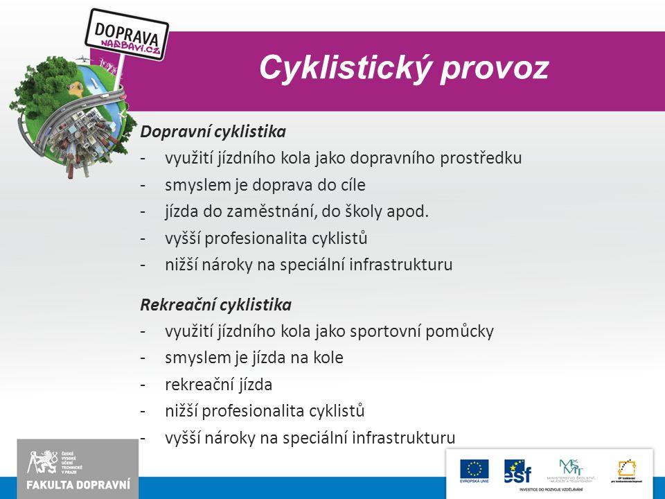 Cyklistický provoz Dopravní cyklistika -využití jízdního kola jako dopravního prostředku -smyslem je doprava do cíle -jízda do zaměstnání, do školy ap