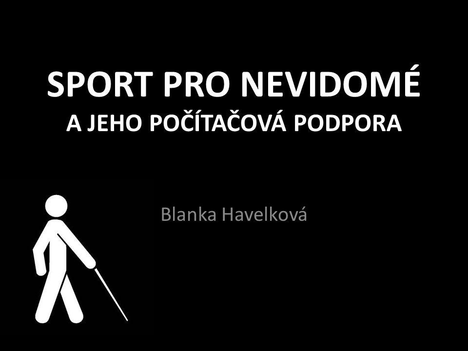SPORT PRO NEVIDOMÉ A JEHO POČÍTAČOVÁ PODPORA Blanka Havelková