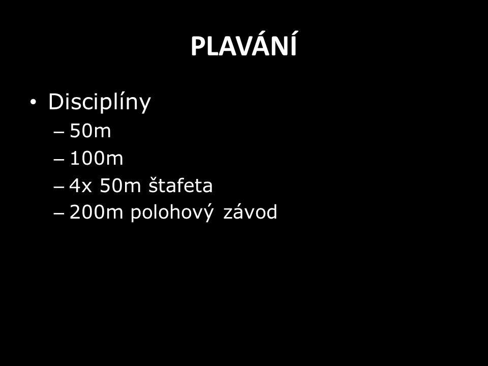 PLAVÁNÍ Disciplíny – 50m – 100m – 4x 50m štafeta – 200m polohový závod