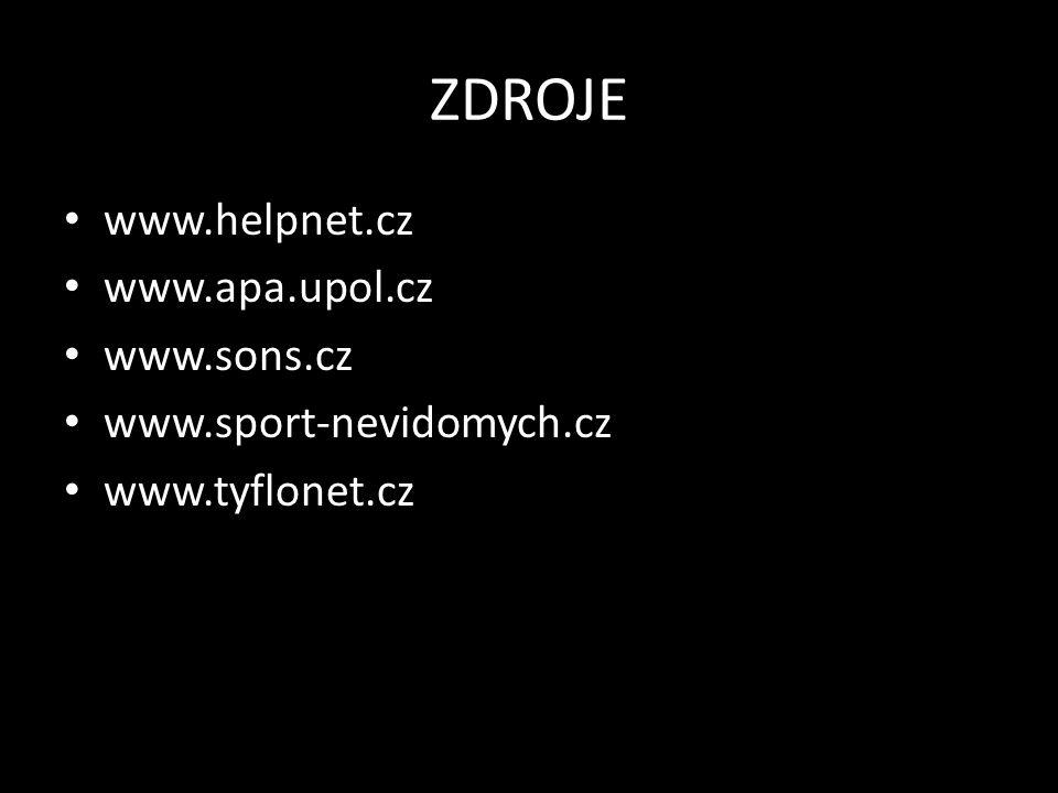 ZDROJE www.helpnet.cz www.apa.upol.cz www.sons.cz www.sport-nevidomych.cz www.tyflonet.cz