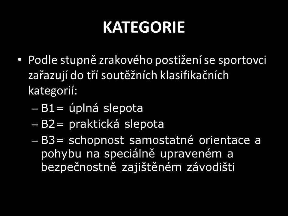 KATEGORIE Podle stupně zrakového postižení se sportovci zařazují do tří soutěžních klasifikačních kategorií: – B1= úplná slepota – B2= praktická slepo