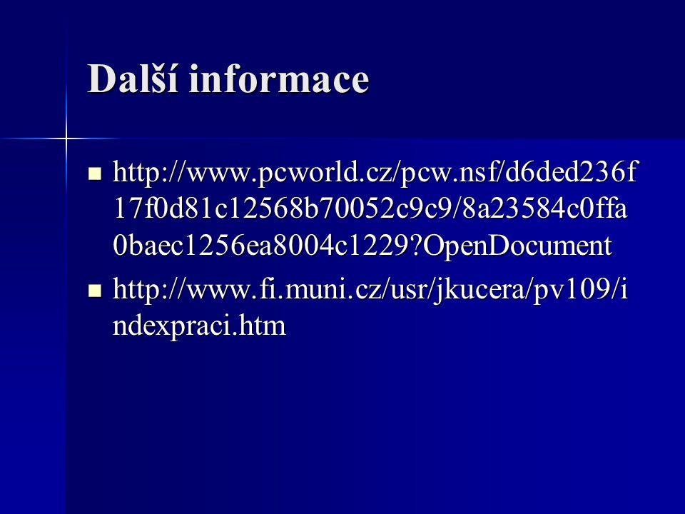 Další informace http://www.pcworld.cz/pcw.nsf/d6ded236f 17f0d81c12568b70052c9c9/8a23584c0ffa 0baec1256ea8004c1229?OpenDocument http://www.pcworld.cz/pcw.nsf/d6ded236f 17f0d81c12568b70052c9c9/8a23584c0ffa 0baec1256ea8004c1229?OpenDocument http://www.fi.muni.cz/usr/jkucera/pv109/i ndexpraci.htm http://www.fi.muni.cz/usr/jkucera/pv109/i ndexpraci.htm