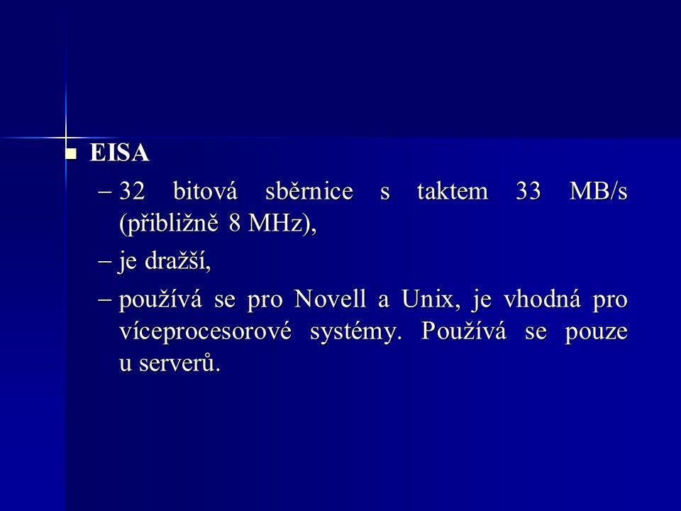 EISA EISA  32 bitová sběrnice s taktem 33 MB/s (přibližně 8 MHz),  je dražší,  používá se pro Novell a Unix, je vhodná pro víceprocesorové systémy.