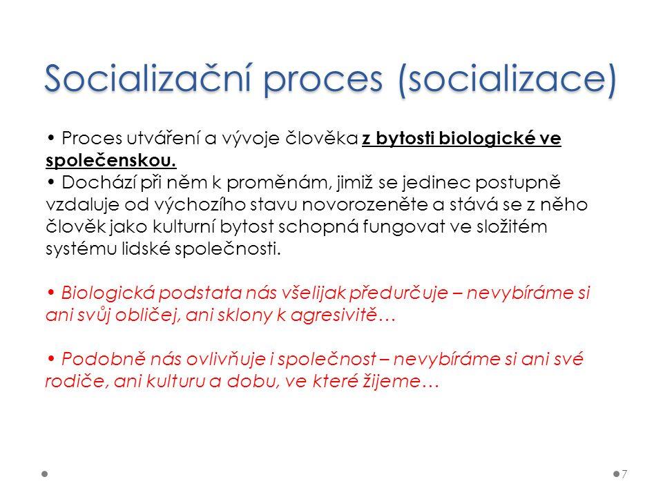 Socializační proces (socializace) 7 Proces utváření a vývoje člověka z bytosti biologické ve společenskou. Dochází při něm k proměnám, jimiž se jedine