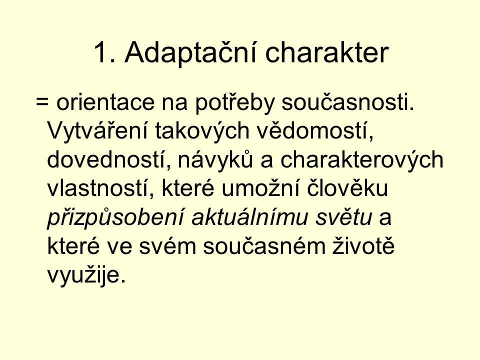1.Adaptační charakter = orientace na potřeby současnosti.