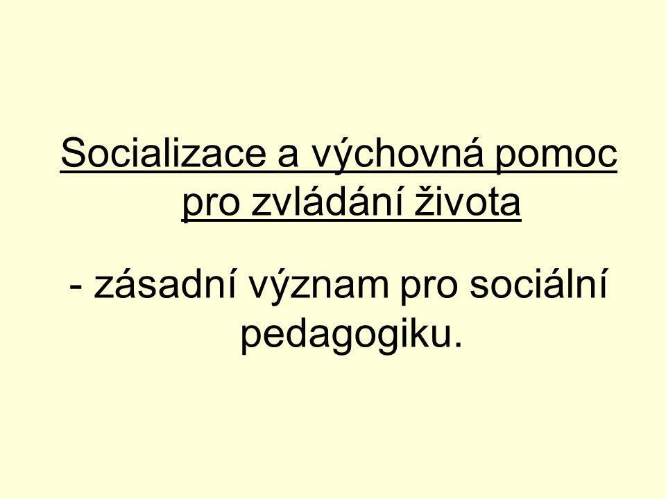 Socializace – celoživotní proces, v jehož průběhu si jedinec osvojuje specificky lidské formy chování a jednání, jazyk, poznatky, hodnoty, kulturu a začleňuje se tak do společnosti, -uskutečňuje se hlavně sociálním učením (zejména učení se sociálním rolím), sociální komunikací a interakcí, ale i nátlakem, -lze ji chápat jako sociální interakční proces.