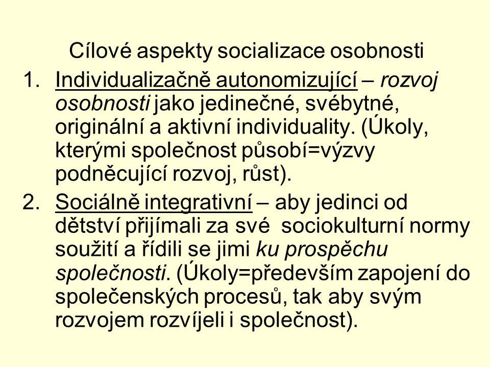 Cílové aspekty socializace osobnosti 1.Individualizačně autonomizující – rozvoj osobnosti jako jedinečné, svébytné, originální a aktivní individuality.