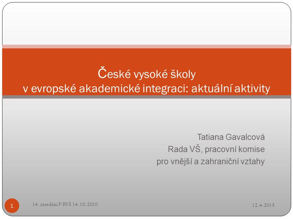 Tatiana Gavalcová Rada VŠ, pracovní komise pro vnější a zahraniční vztahy Č eské vysoké školy v evropské akademické integraci: aktuální aktivity 12.4.2015 1 14.