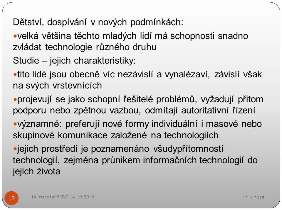 12.4.2015 14. zasedání P RVŠ 14.10.2010 13 Dětství, dospívání v nových podmínkách: velká většina těchto mladých lidí má schopnosti snadno zvládat tech