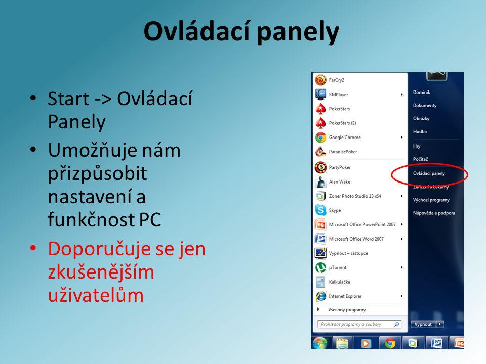 Ovládací panely Start -> Ovládací Panely Umožňuje nám přizpůsobit nastavení a funkčnost PC Doporučuje se jen zkušenějším uživatelům
