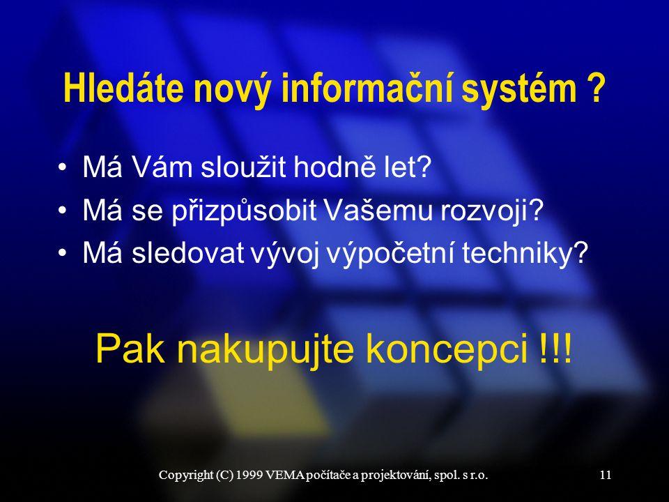 Copyright (C) 1999 VEMA počítače a projektování, spol. s r.o.11 Hledáte nový informační systém ? Má Vám sloužit hodně let? Má se přizpůsobit Vašemu ro