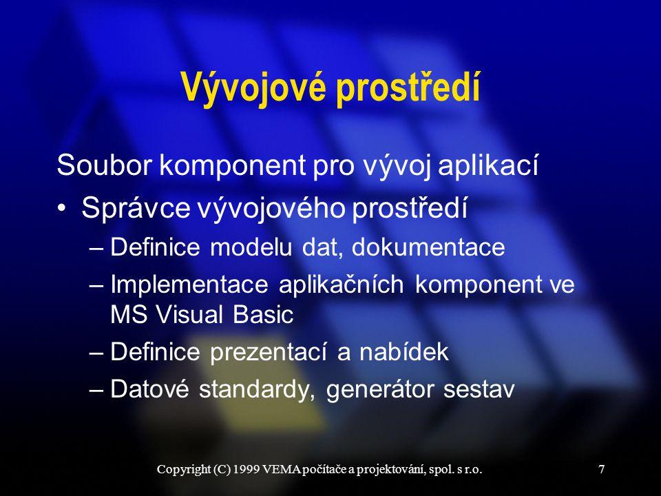 Copyright (C) 1999 VEMA počítače a projektování, spol. s r.o.7 Vývojové prostředí Soubor komponent pro vývoj aplikací Správce vývojového prostředí –De