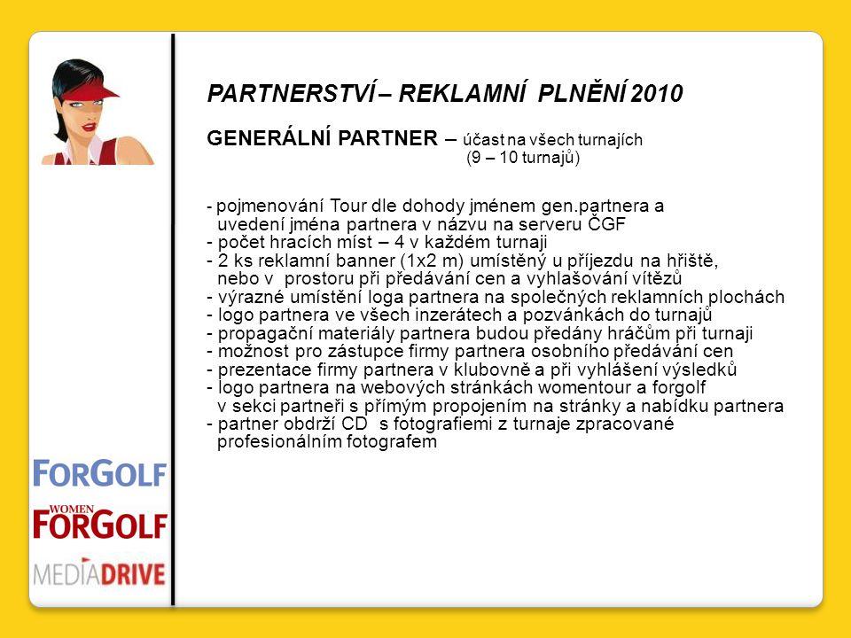 PARTNERSTVÍ – REKLAMNÍ PLNĚNÍ 2010 GENERÁLNÍ PARTNER – účast na všech turnajích (9 – 10 turnajů) - pojmenování Tour dle dohody jménem gen.partnera a u