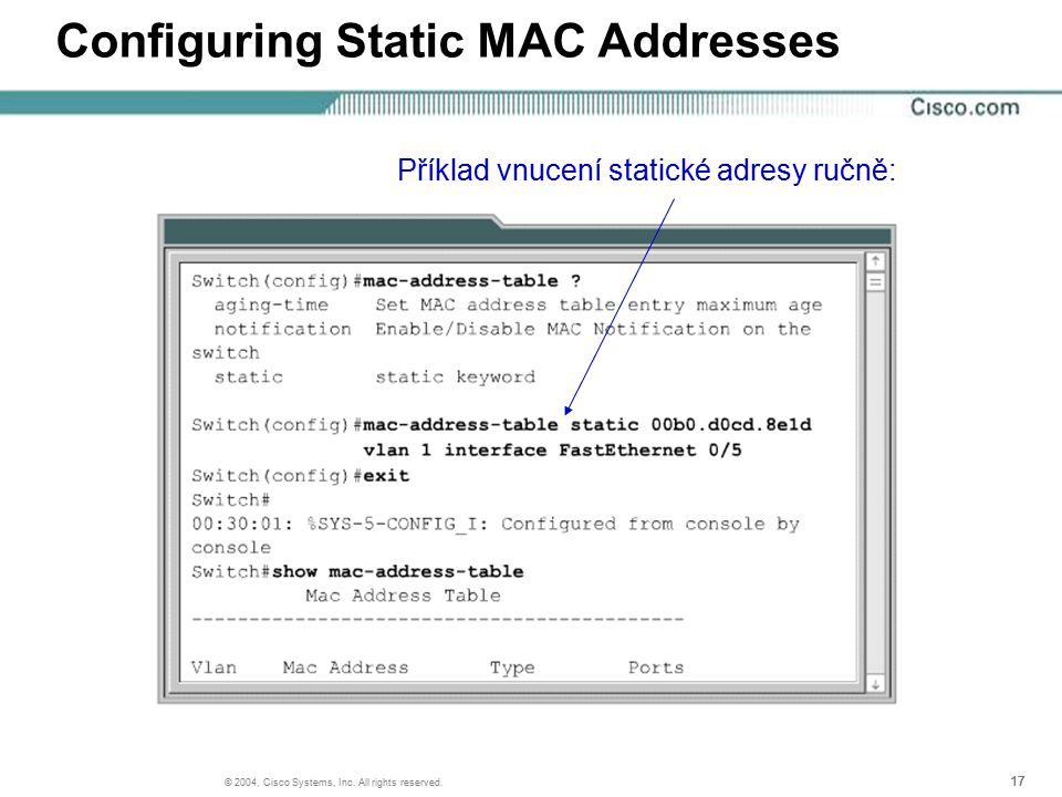 17 © 2004, Cisco Systems, Inc. All rights reserved. Configuring Static MAC Addresses Příklad vnucení statické adresy ručně: