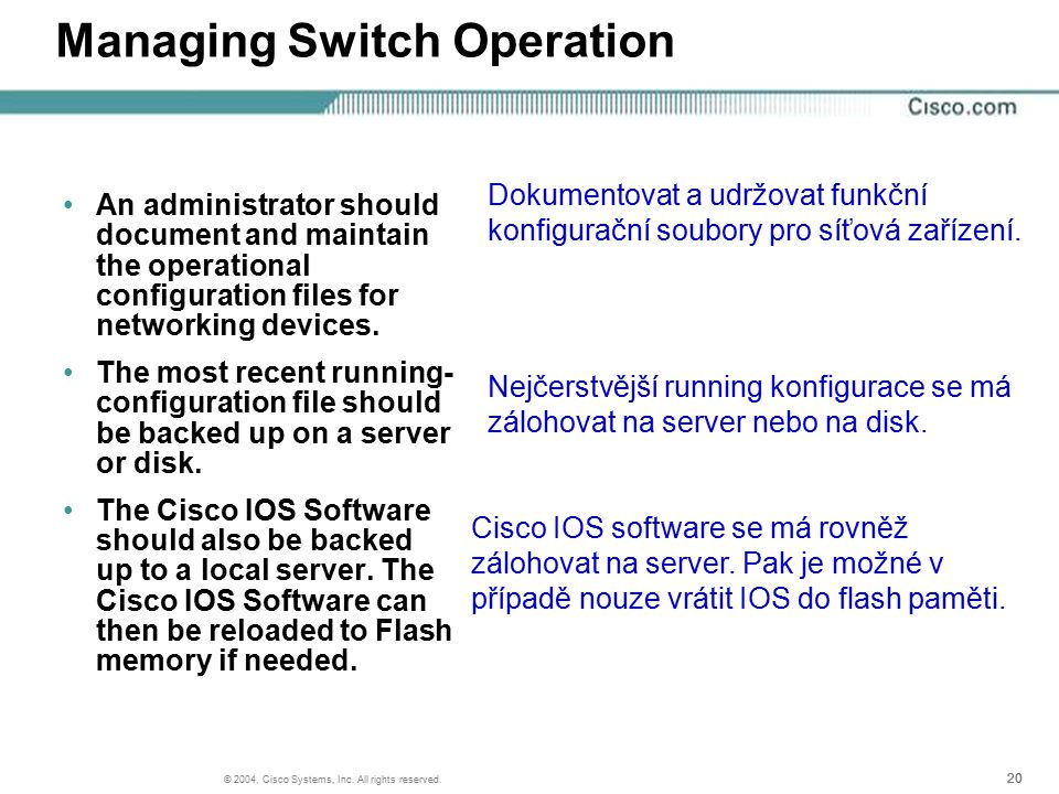 20 © 2004, Cisco Systems, Inc. All rights reserved. Managing Switch Operation An administrator should document and maintain the operational configurat