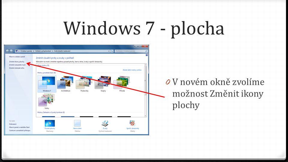 Windows 7 - plocha 0 Objeví se detailní okno, kde zaškrtneme, které zástupce chceme na ploše vidět 0 Celou akci potvrdíme stiskem tlačítka OK