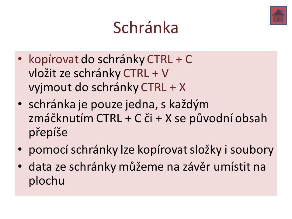 Schránka kopírovat do schránky CTRL + C vložit ze schránky CTRL + V vyjmout do schránky CTRL + X schránka je pouze jedna, s každým zmáčknutím CTRL + C