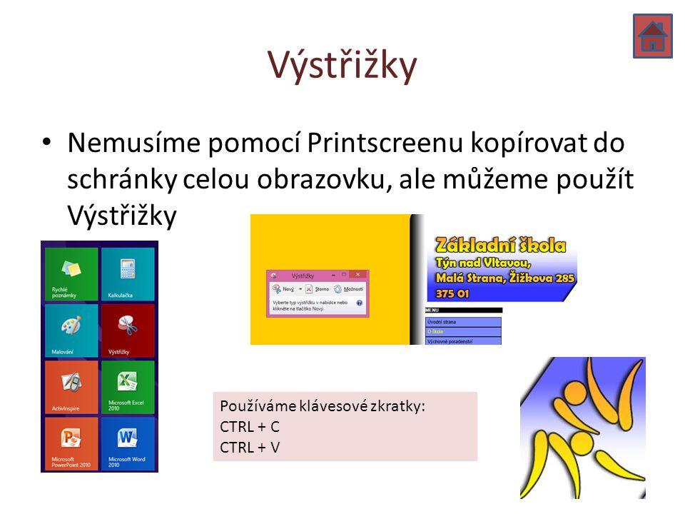 Výstřižky Nemusíme pomocí Printscreenu kopírovat do schránky celou obrazovku, ale můžeme použít Výstřižky Používáme klávesové zkratky: CTRL + C CTRL +