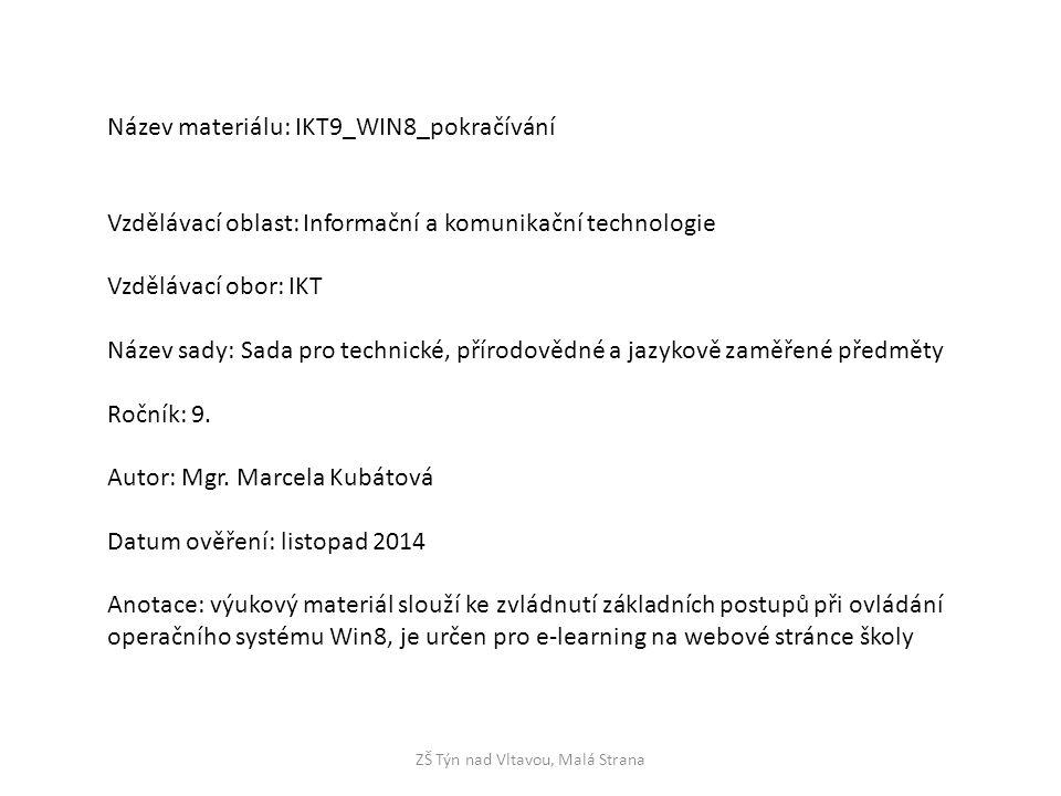 ZŠ Týn nad Vltavou, Malá Strana Název materiálu: IKT9_WIN8_pokračívání Vzdělávací oblast: Informační a komunikační technologie Vzdělávací obor: IKT Ná