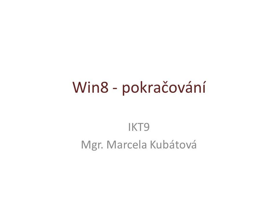 Win8 - pokračování IKT9 Mgr. Marcela Kubátová