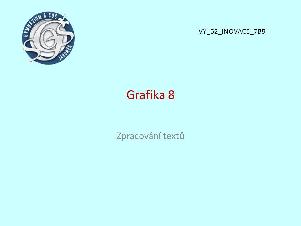Grafika 8 Zpracování textů VY_32_INOVACE_7B8