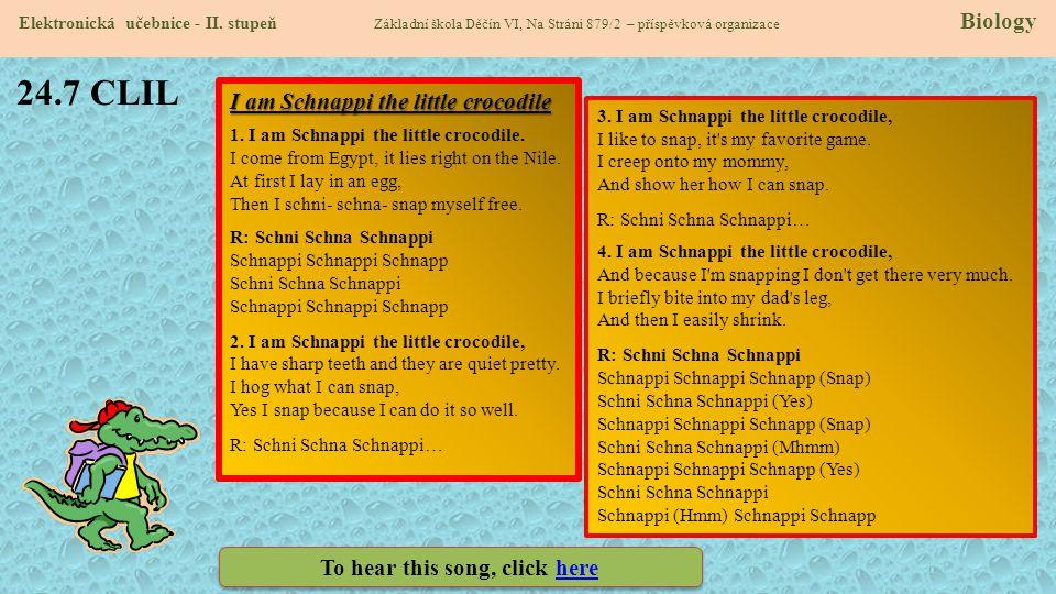 24.7 CLIL Elektronická učebnice - II. stupeň Základní škola Děčín VI, Na Stráni 879/2 – příspěvková organizace Biology I am Schnappi the little crocod