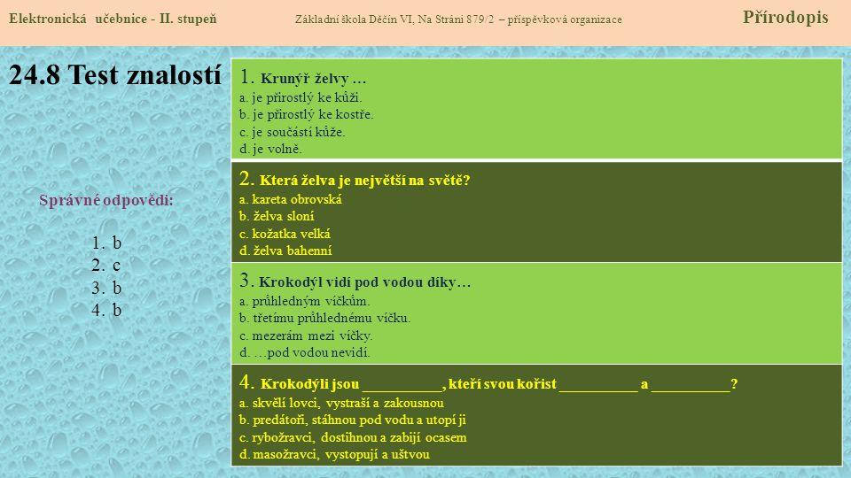 24.8 Test znalostí Elektronická učebnice - II. stupeň Základní škola Děčín VI, Na Stráni 879/2 – příspěvková organizace Přírodopis Správné odpovědi: 1