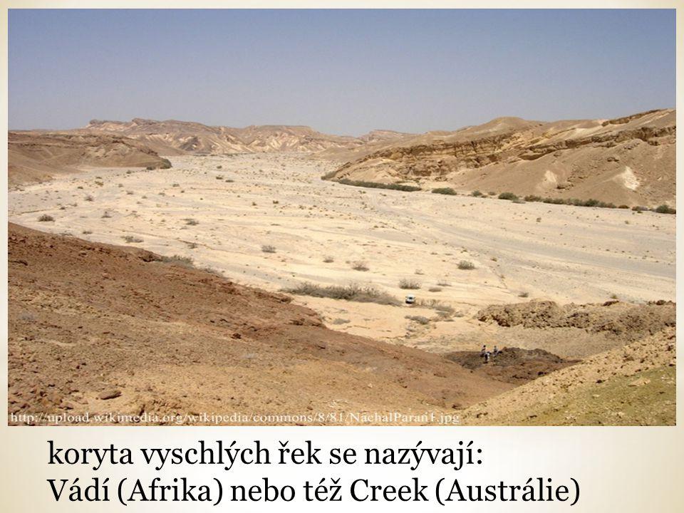 koryta vyschlých řek se nazývají: Vádí (Afrika) nebo též Creek (Austrálie)