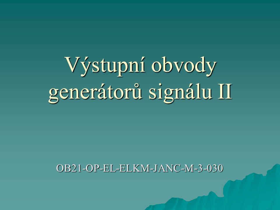 Výstupní obvody generátorů signálu II OB21-OP-EL-ELKM-JANC-M-3-030