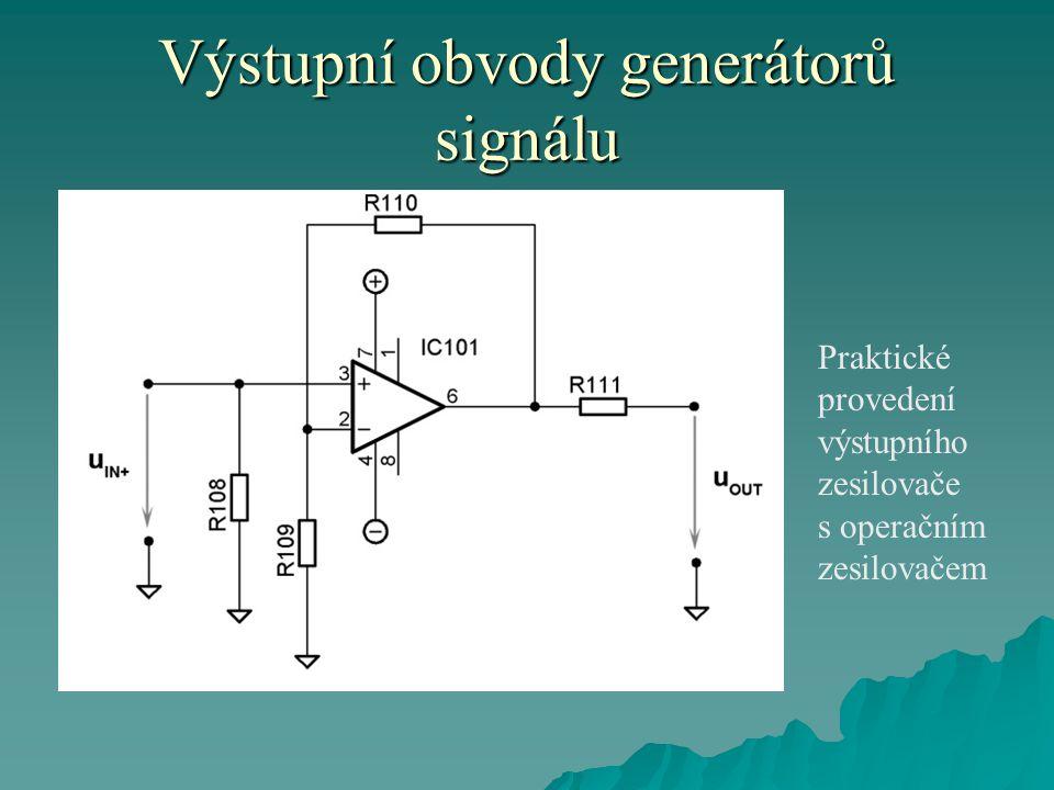 Výstupní obvody generátorů signálu Praktické provedení výstupního zesilovače s operačním zesilovačem