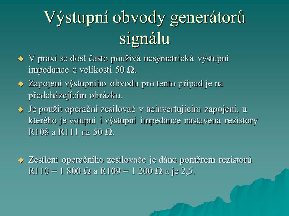 Výstupní obvody generátorů signálu  V praxi se dost často používá nesymetrická výstupní impedance o velikosti 50 Ω.