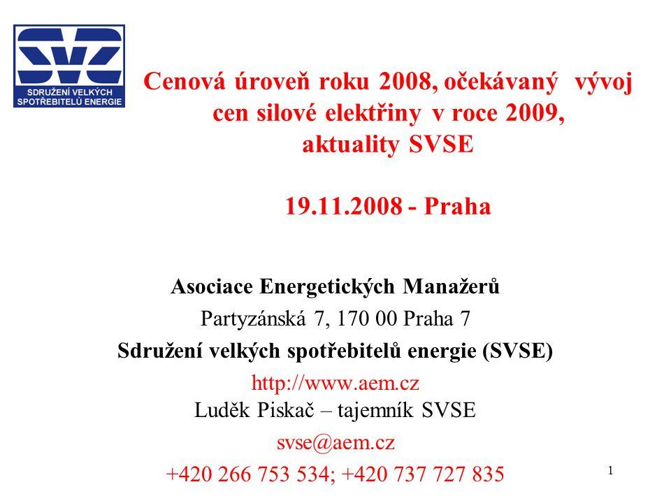 1 Cenová úroveň roku 2008, očekávaný vývoj cen silové elektřiny v roce 2009, aktuality SVSE 19.11.2008 - Praha Asociace Energetických Manažerů Partyzánská 7, 170 00 Praha 7 Sdružení velkých spotřebitelů energie (SVSE) http://www.aem.cz Luděk Piskač – tajemník SVSE svse@aem.cz +420 266 753 534; +420 737 727 835