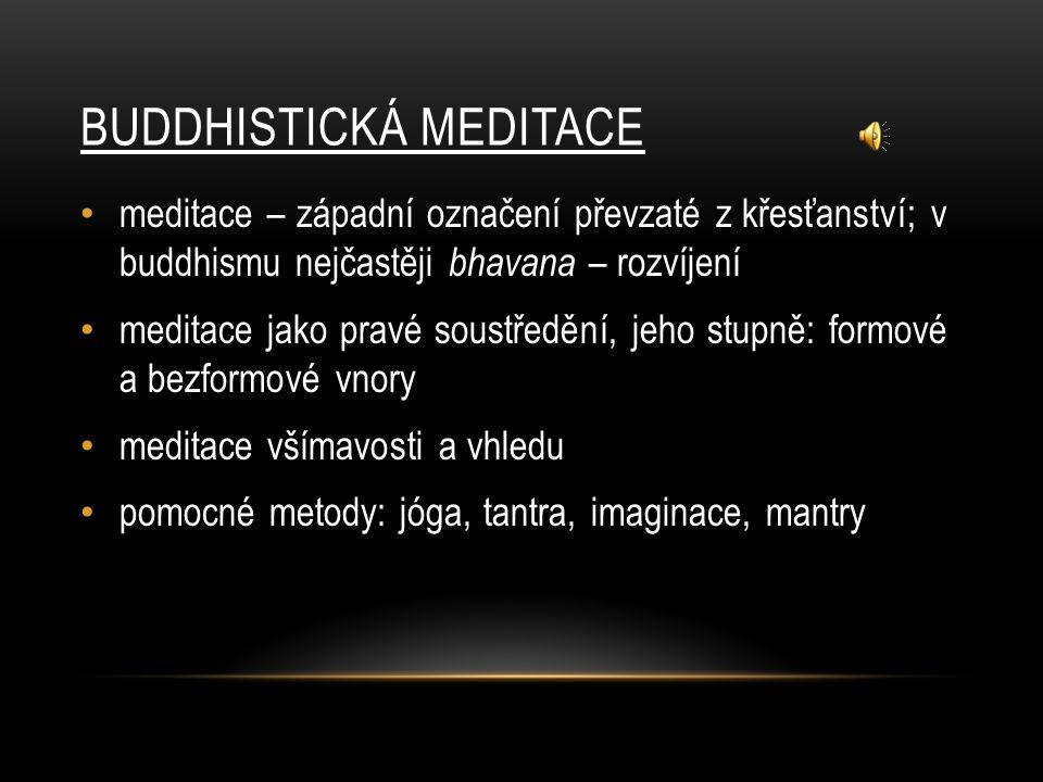 BUDDHISTICKÁ MEDITACE meditace – západní označení převzaté z křesťanství; v buddhismu nejčastěji bhavana – rozvíjení meditace jako pravé soustředění,