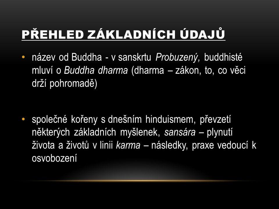 PŘEHLED ZÁKLADNÍCH ÚDAJŮ název od Buddha - v sanskrtu Probuzený, buddhisté mluví o Buddha dharma (dharma – zákon, to, co věci drží pohromadě) společné