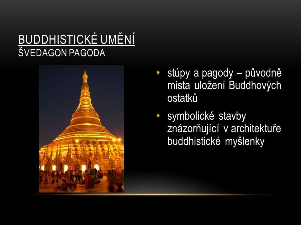 BUDDHISTICKÉ UMĚNÍ ŠVEDAGON PAGODA stúpy a pagody – původně místa uložení Buddhových ostatků symbolické stavby znázorňující v architektuře buddhistick