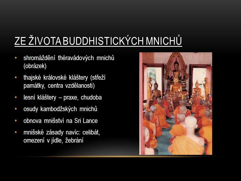 ZE ŽIVOTA BUDDHISTICKÝCH MNICHŮ shromáždění théravádových mnichů (obrázek) thajské královské kláštery (střeží památky, centra vzdělanosti) lesní klášt