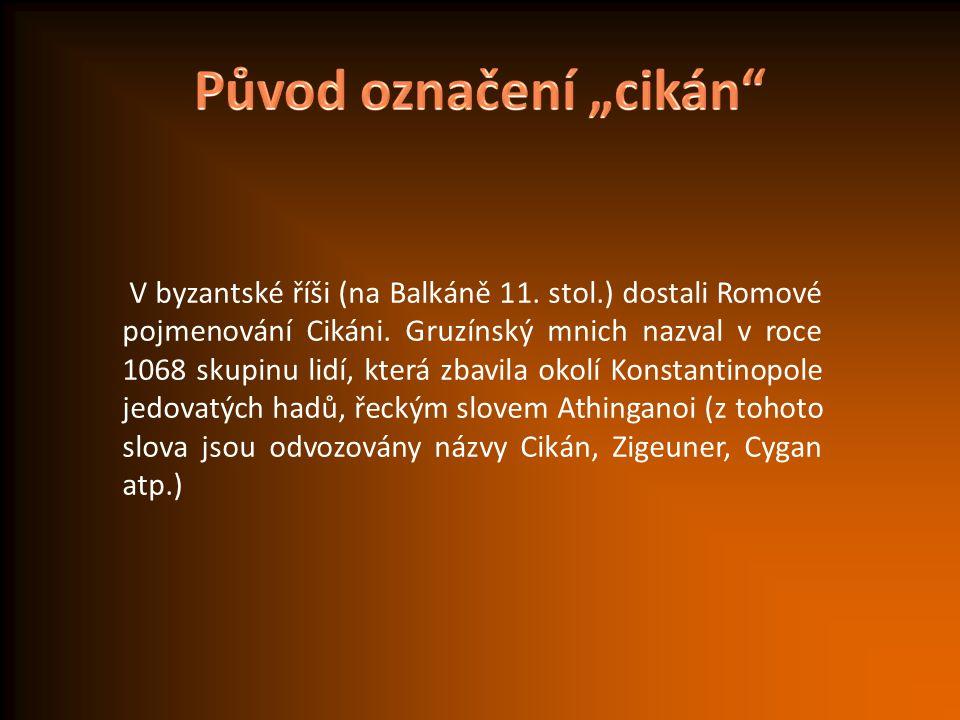 V byzantské říši (na Balkáně 11. stol.) dostali Romové pojmenování Cikáni. Gruzínský mnich nazval v roce 1068 skupinu lidí, která zbavila okolí Konsta