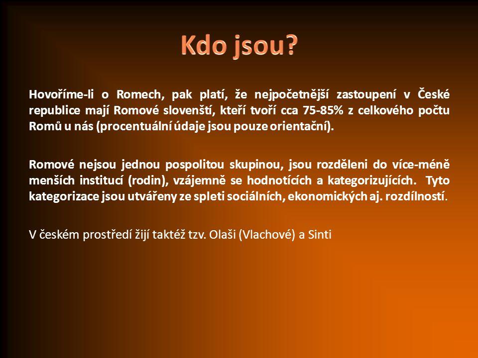 Hovoříme-li o Romech, pak platí, že nejpočetnější zastoupení v České republice mají Romové slovenští, kteří tvoří cca 75-85% z celkového počtu Romů u