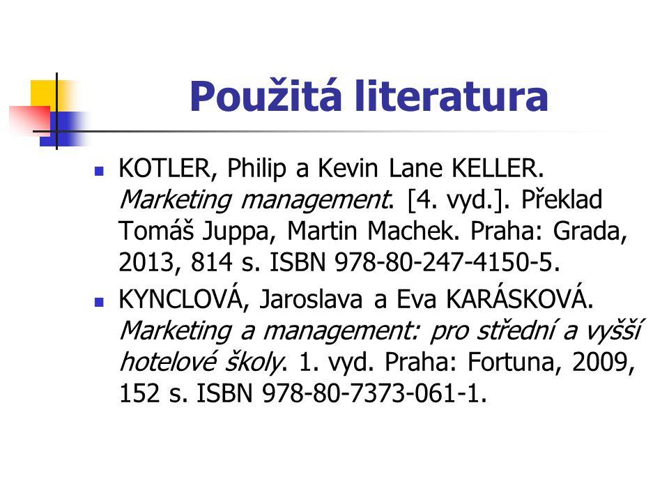 Použitá literatura KOTLER, Philip a Kevin Lane KELLER. Marketing management. [4. vyd.]. Překlad Tomáš Juppa, Martin Machek. Praha: Grada, 2013, 814 s.
