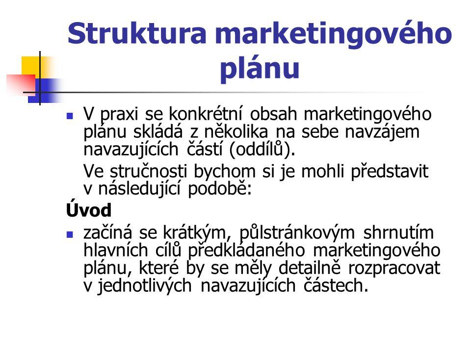 Struktura marketingového plánu V praxi se konkrétní obsah marketingového plánu skládá z několika na sebe navzájem navazujících částí (oddílů). Ve stru