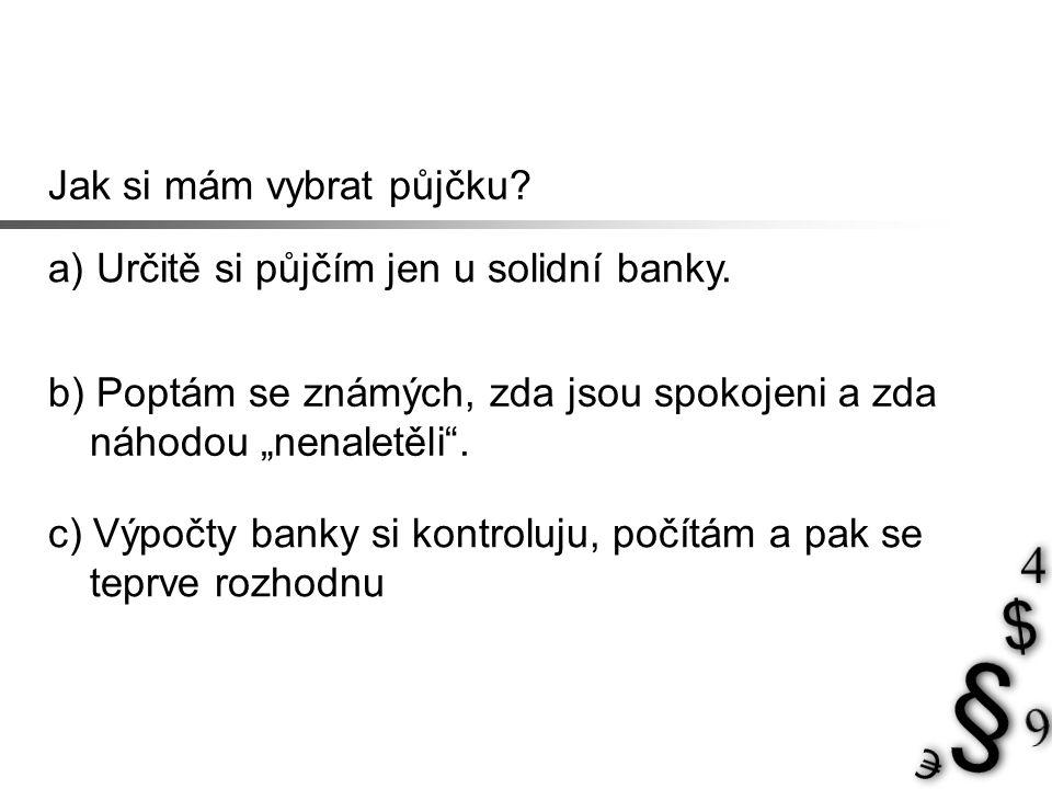 Jak si mám vybrat půjčku. a) Určitě si půjčím jen u solidní banky.