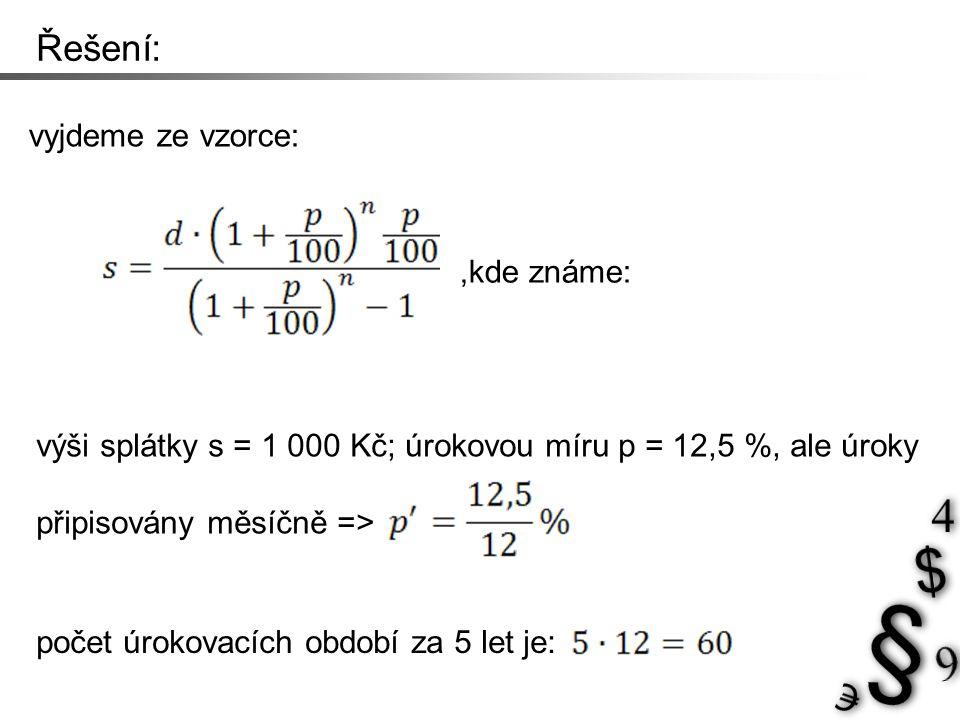 Řešení: ze vzorce nejprve vyjádříme d: nyní už jen dosadíme: Pan K si může vzít úvěr 44 449 Kč.