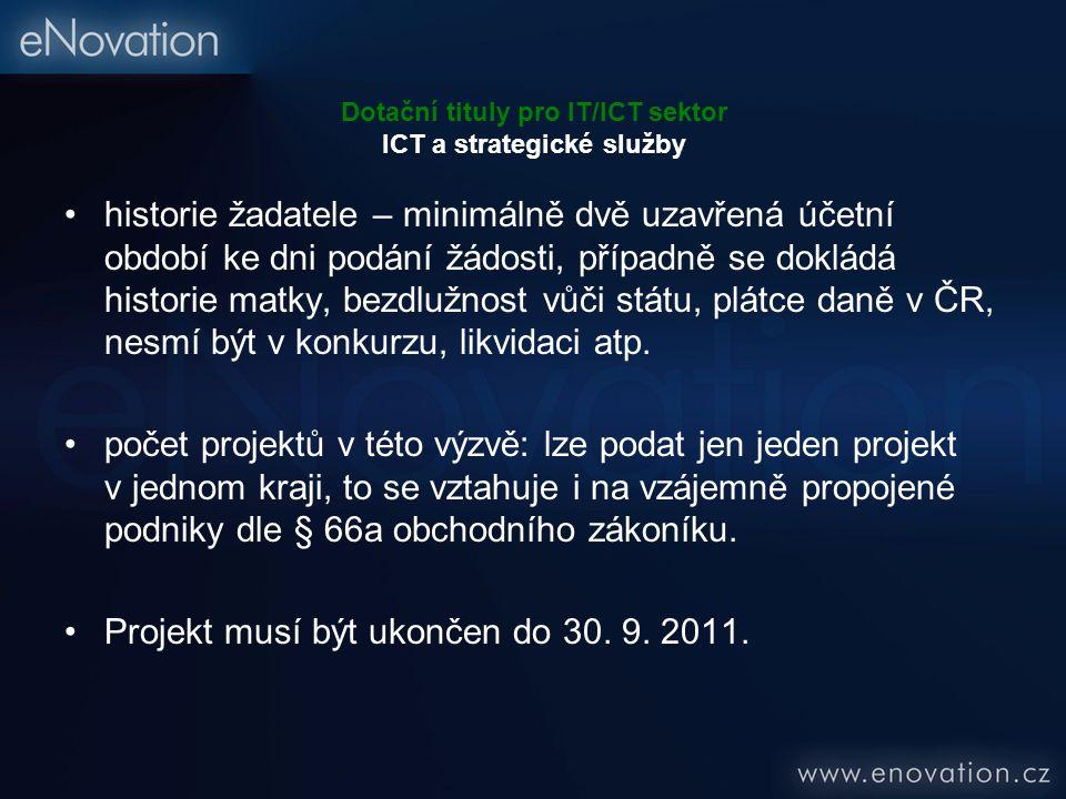 Dotační tituly pro IT/ICT sektor ICT a strategické služby historie žadatele – minimálně dvě uzavřená účetní období ke dni podání žádosti, případně se dokládá historie matky, bezdlužnost vůči státu, plátce daně v ČR, nesmí být v konkurzu, likvidaci atp.