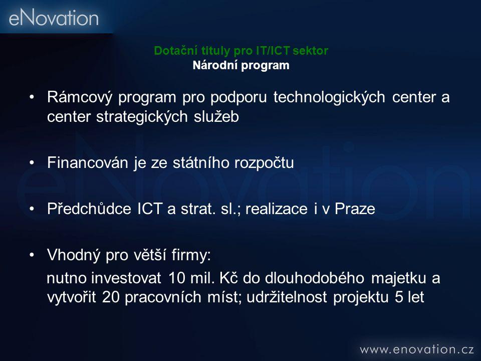 Dotační tituly pro IT/ICT sektor Národní program Rámcový program pro podporu technologických center a center strategických služeb Financován je ze státního rozpočtu Předchůdce ICT a strat.