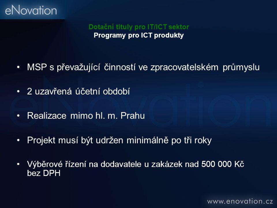 Dotační tituly pro IT/ICT sektor Programy pro ICT produkty MSP s převažující činností ve zpracovatelském průmyslu 2 uzavřená účetní období Realizace mimo hl.