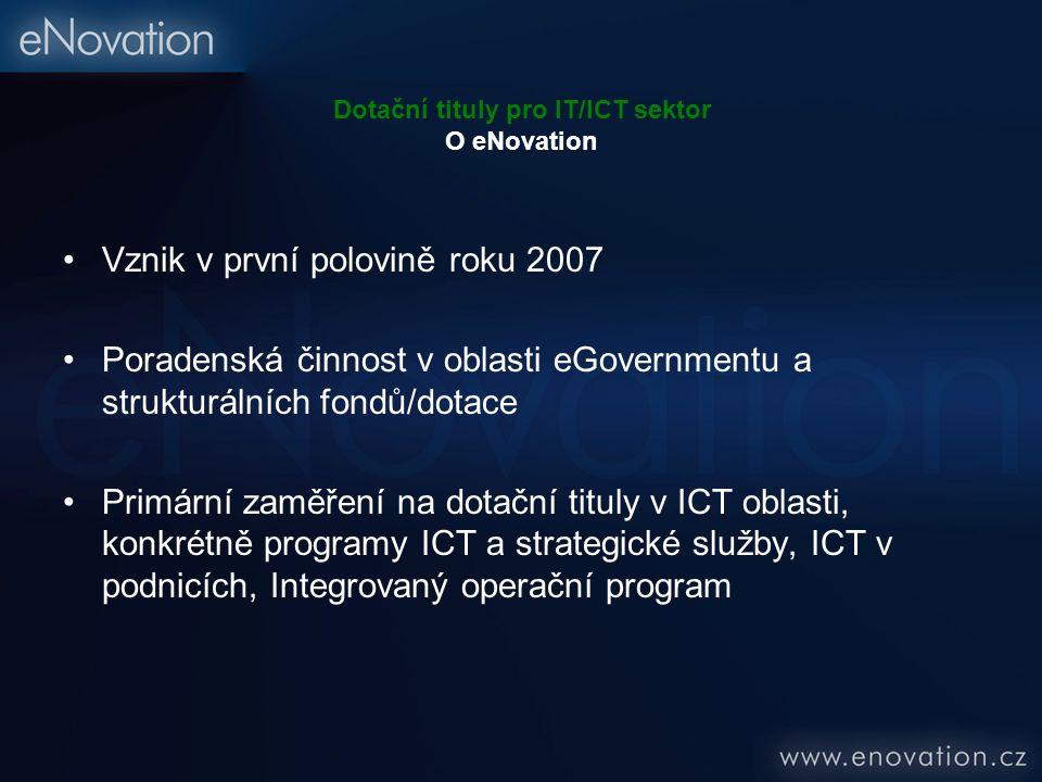 Dotační tituly pro IT/ICT sektor O eNovation Vznik v první polovině roku 2007 Poradenská činnost v oblasti eGovernmentu a strukturálních fondů/dotace Primární zaměření na dotační tituly v ICT oblasti, konkrétně programy ICT a strategické služby, ICT v podnicích, Integrovaný operační program