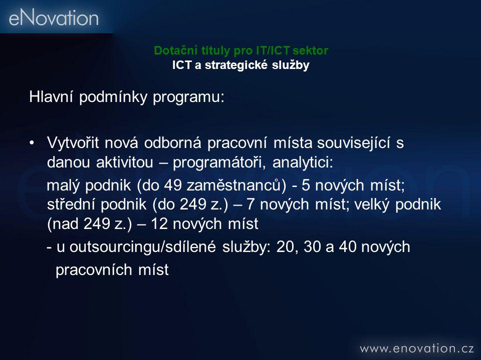 Dotační tituly pro IT/ICT sektor ICT a strategické služby Hlavní podmínky programu: Vytvořit nová odborná pracovní místa související s danou aktivitou