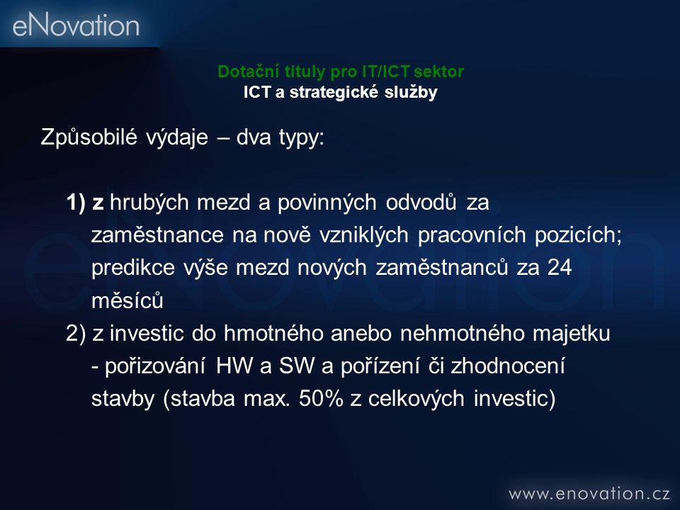 Dotační tituly pro IT/ICT sektor ICT a strategické služby Způsobilé výdaje – dva typy: 1) z hrubých mezd a povinných odvodů za zaměstnance na nově vzn