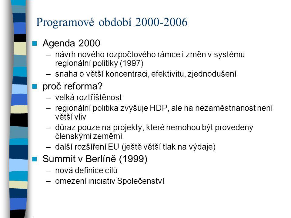Agenda 2000 –návrh nového rozpočtového rámce i změn v systému regionální politiky (1997) –snaha o větší koncentraci, efektivitu, zjednodušení proč ref