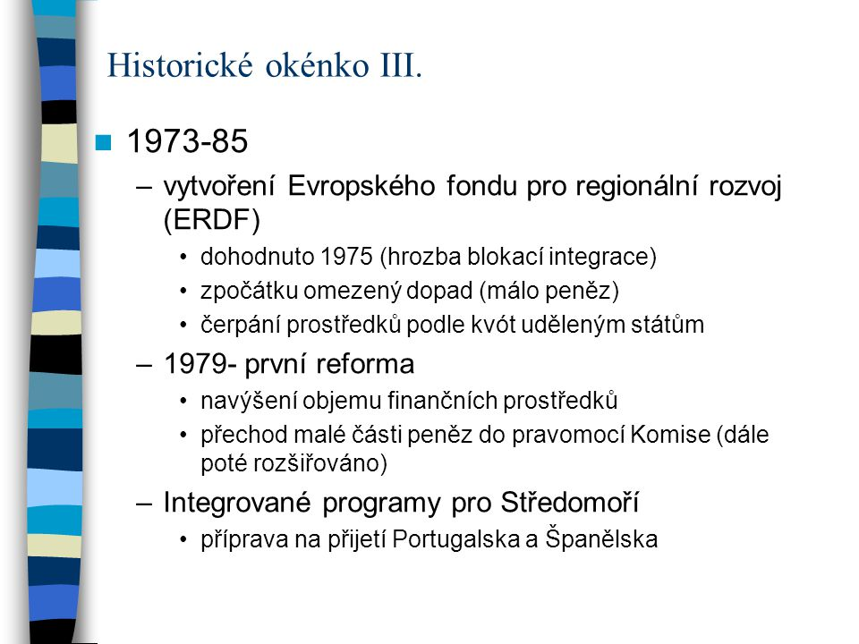 cíle regionální politiky (platné až do roku 1999) –poprvé jasná definice priorit, pomoc nebude distribuována ad hoc –regionální cíle zaměřené na konkrétní regiony splňující určité požadavky (cíle 1, 2, 5b, 6) –cíle v rámci celé EU horizontální, pomoc daná státům napříč (cíle 3, 4, 5a) přijetí Maastrichtské smlouvy- cílem je HMU (společná měna) –problém pro chudší země- těžko budou plnit konvergenční kritéria –nemožnost zasahovat ve prospěch chudších regionů –v čl.